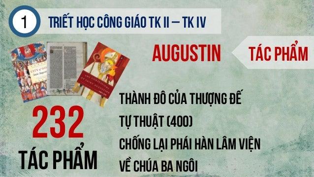 Triếthọc công giáo tk ii – tk iv1 augustin Tác phẩm 232 Tự thuật(400) Tác phẩm Thành đô của thượng đế Về chúa ba ngôi Chốn...