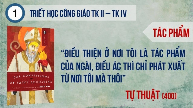"""Triếthọc công giáo tk ii – tk iv1 Tác phẩm Tự thuật (400) """"Điều thiện ở nơi tôi là tác phẩm của Ngài, điều ác thì chỉ phát..."""