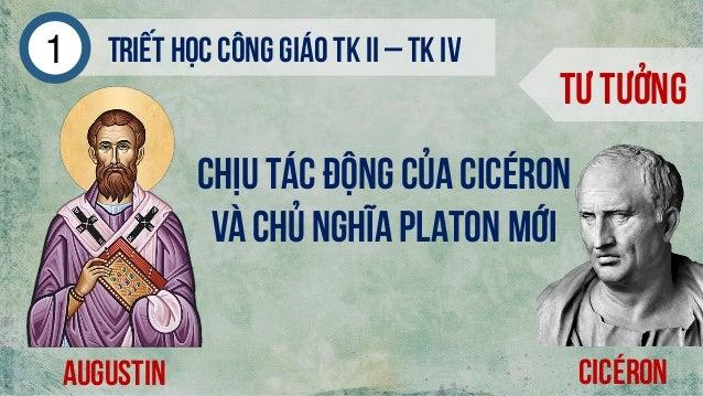 Triếthọc công giáo tk ii – tk iv1 Tư tưởng augustin Chịu tác động của cicéron và chủ nghĩa platon mới Cicéron