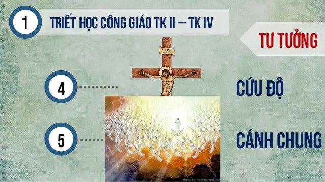 Triếthọc công giáo tk ii – tk iv1 Tư tưởng 4 5 Cứu độ Cánh chung