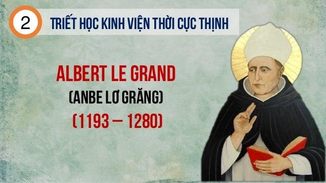 Triếthọc kinh viện thời cực thịnh2 Albert le Grand (Anbe lơ Grăng) (1193 – 1280)