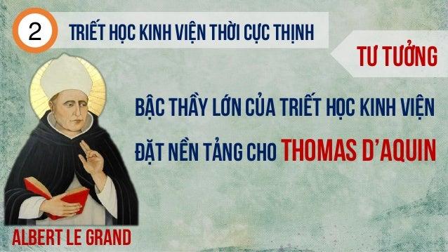 Tư tưởng Albert le grand Triếthọc kinh viện thời cực thịnh2 Bậc thầy lớn của triết học kinh viện Đặt nền tảng cho Thomas d...
