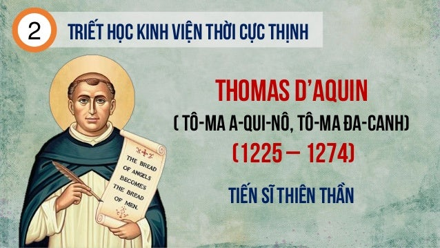 ThomasD'Aquin ( tô-ma a-qui-nô, tô-ma đa-canh) (1225 – 1274) Triếthọc kinh viện thời cực thịnh2 Tiến sĩ thiên thần