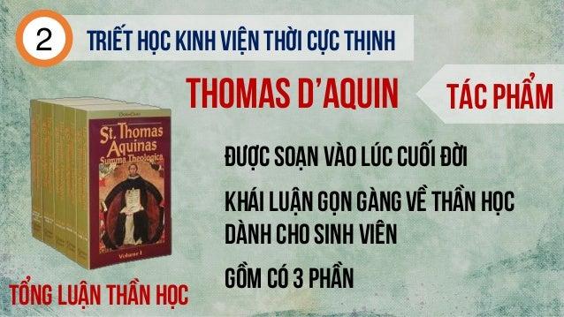 Tác phẩm Triếthọc kinh viện thời cực thịnh2 Thomas d'aquin Được soạn vào lúc cuối đời Tổng luận thần học Gồm có 3 phần Khá...