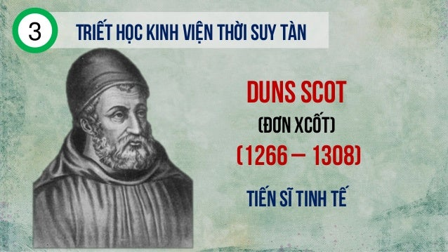 Duns scot (đơn xcốt) (1266 – 1308) Triếthọc kinh viện thời suy tàn3 Tiến sĩ tinh tế