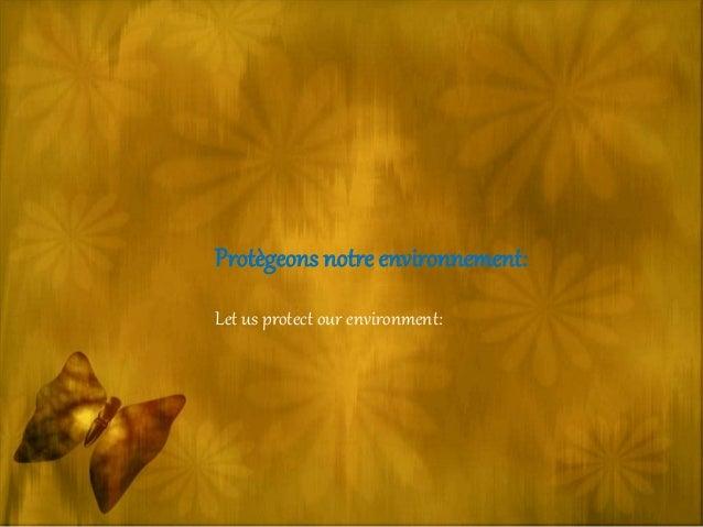 Protègeons notre environnement: Let us protect our environment: