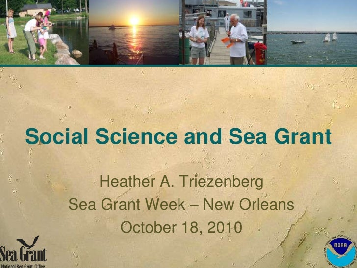 Social Science and Sea Grant<br />Heather A. Triezenberg<br />Sea Grant Week – New Orleans<br />October 18, 2010<br />