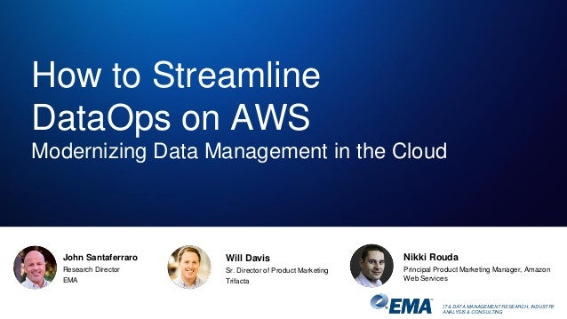 IT & DATA MANAGEMENT RESEARCH, INDUSTRY ANALYSIS & CONSULTING John Santaferraro Research Director EMA How to Streamline Da...