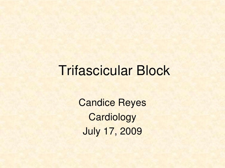Trifascicular Block     Candice Reyes      Cardiology     July 17, 2009