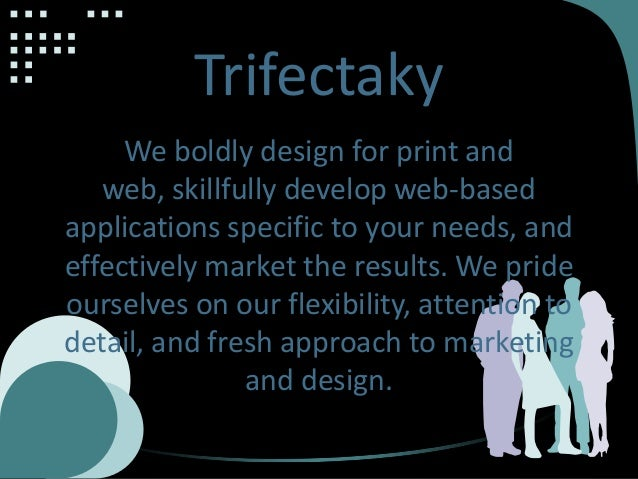 Trifectaky We boldly design for print and web, skillfully develop web-based applications specific to your needs, and effec...