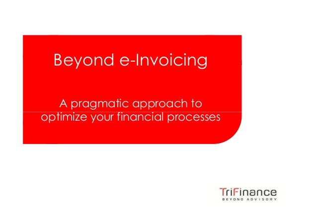 Click to edit Master title styleClick to edit Master title styleBeyond e-InvoicingA pragmatic approach tooptimize your fin...