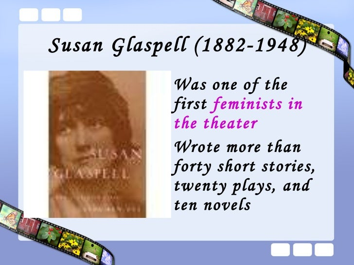 opression of women in trifles by susan glaspell This is a good example essay on trifles by susan glaspell  trifles essay  oppression and sexual discrimination of women at that time can be clearly observed.