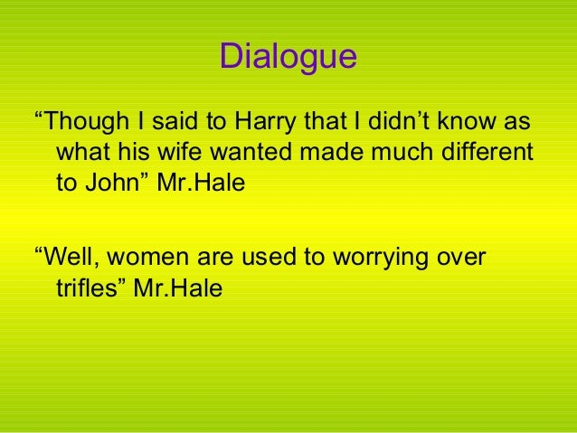 trifles sheriff and mrs wright essay When the men heard mrs peters and mrs hale talking about the quilt mrs wright was making, the sheriff made a joke and the other men laughed this once again demonstrated the lack of interest in, and appreciation for, the work that the women do.
