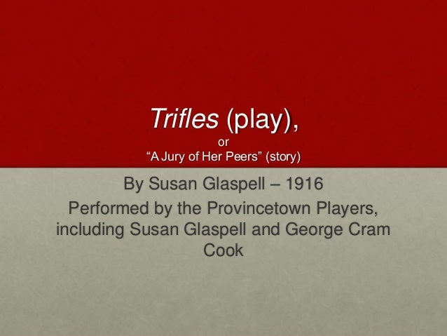 "trifles presentation patton trifles play or ""a jury of her peers"" story susan glaspell"