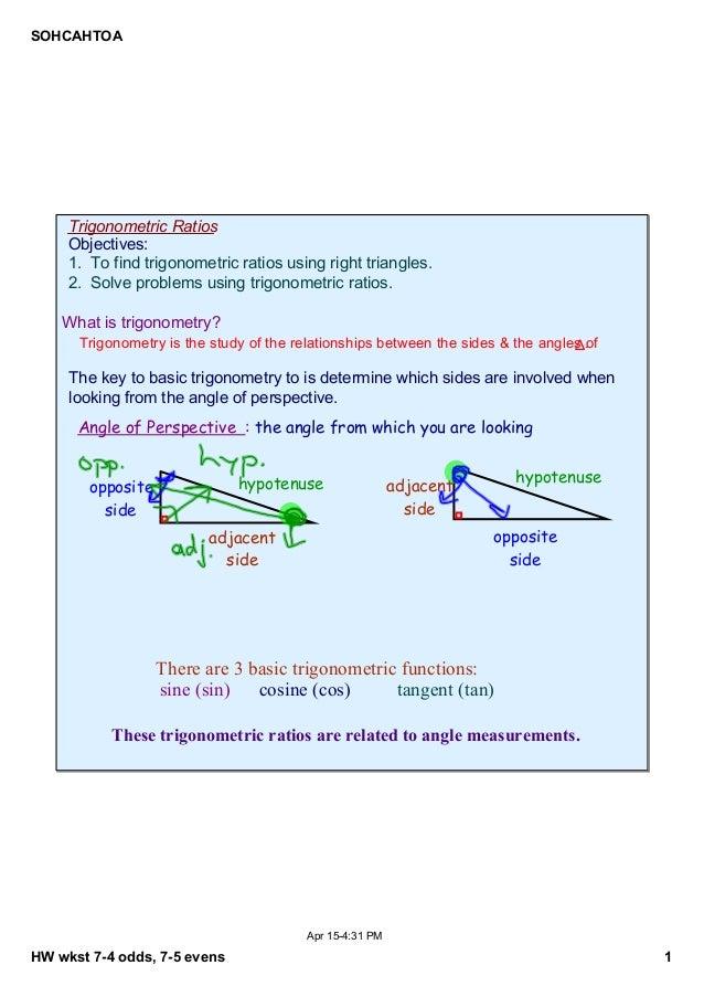 SOHCAHTOA  TrigonometricRatios Objectives: 1.Tofindtrigonometricratiosusingrighttriangles. 2.Solveproblemsusi...