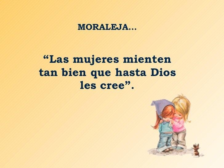 """MORALEJA… """" Las mujeres mienten tan bien que hasta Dios les cree""""."""