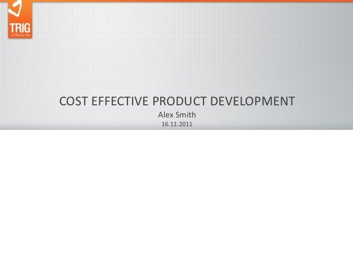 COST EFFECTIVE PRODUCT DEVELOPMENT              Alex Smith              16.11.2011