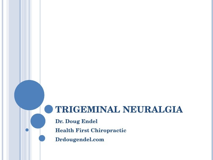 TRIGEMINAL NEURALGIA  Dr. Doug Endel Health First Chiropractic Drdougendel.com