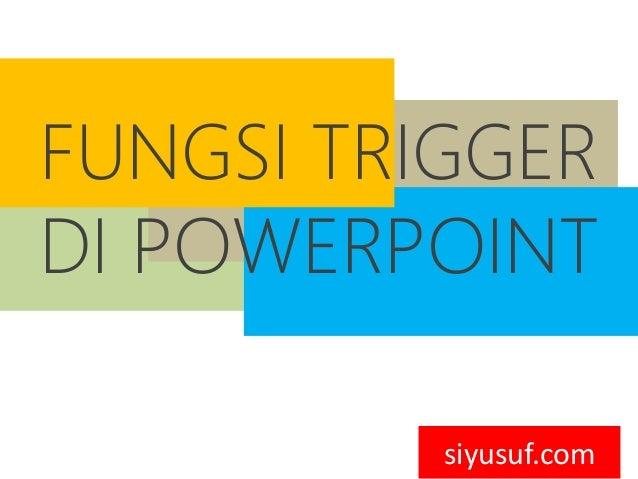 FUNGSI TRIGGER DI POWERPOINT siyusuf.com