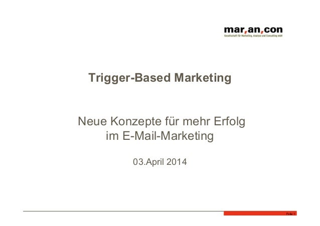 Trigger-Based Marketing Neue Konzepte für mehr Erfolg im E-Mail-Marketing 03.April 2014 Folie 1