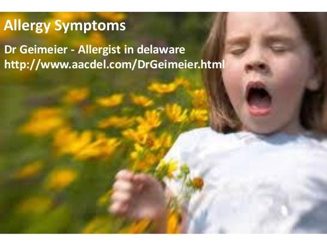 Allergy Symptoms Dr Geimeier - Allergist in delaware http://www.aacdel.com/DrGeimeier.html