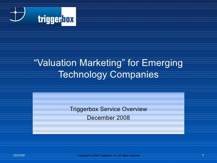 """"""" Valuation Marketing"""" for Emerging Technology Companies Triggerbox Service Overview December 2008 Copyright (c) 2008 Trig..."""