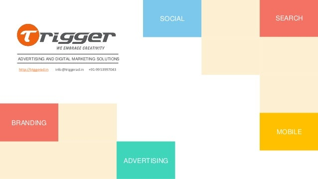 ADVERTISING AND DIGITAL MARKETING SOLUTIONS SOCIAL SEARCH BRANDING ADVERTISING http://triggerad.in info@triggerad.in +91-9...