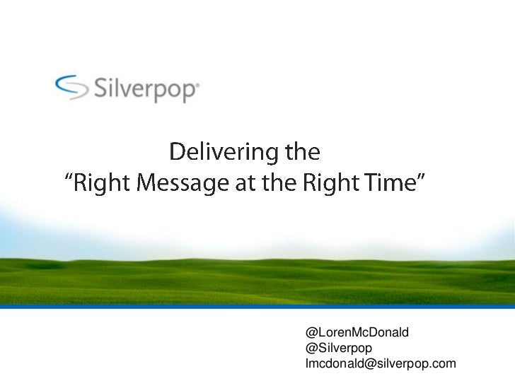 "Delivering the ""Right Message at the Right Time""<br />@LorenMcDonald<br />@Silverpop<br />lmcdonald@silverpop.com<br />"