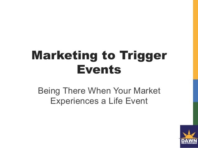 Marketing to Trigger Events Being There When Your Market Experiences a Life Event
