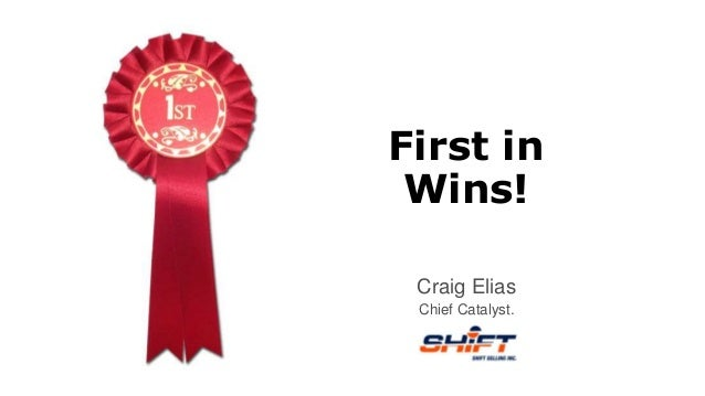 First in Wins! Craig Elias Chief Catalyst.