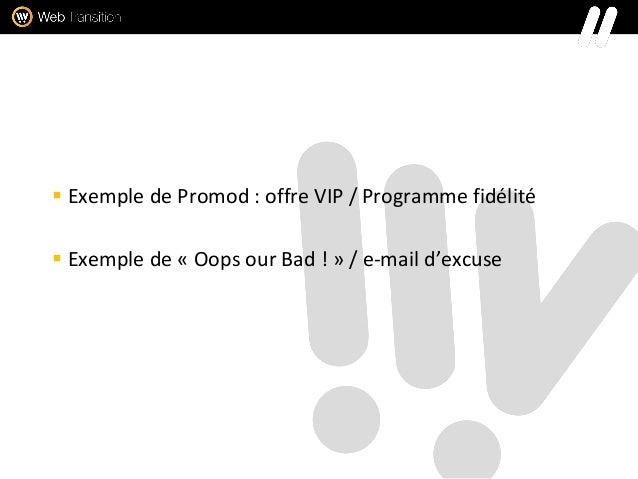  Exemple de Promod : offre VIP / Programme fidélité  Exemple de « Oops our Bad ! » / e-mail d'excuse