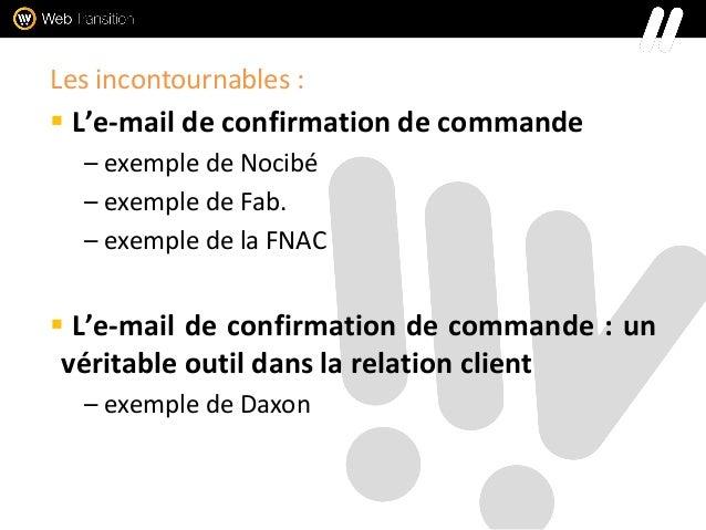 Les incontournables :  L'e-mail de confirmation de commande – exemple de Nocibé – exemple de Fab. – exemple de la FNAC  ...