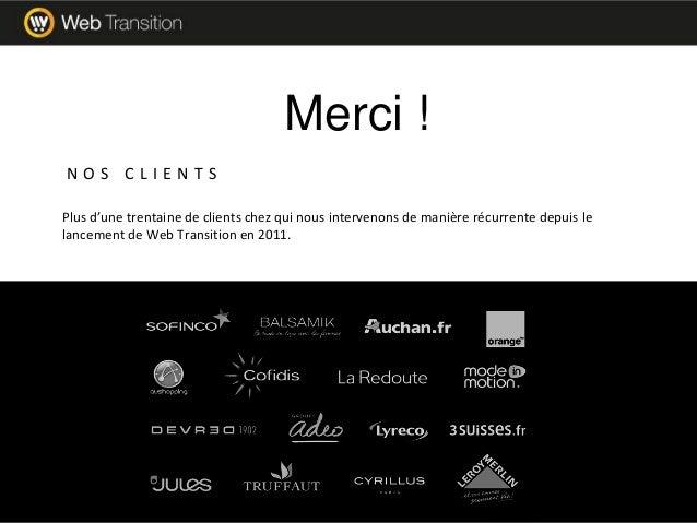 Plus d'une trentaine de clients chez qui nous intervenons de manière récurrente depuis le lancement de Web Transition en 2...