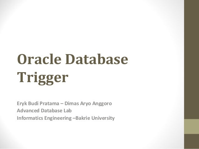 Oracle DatabaseTriggerEryk Budi Pratama – Dimas Aryo AnggoroAdvanced Database LabInformatics Engineering –Bakrie University