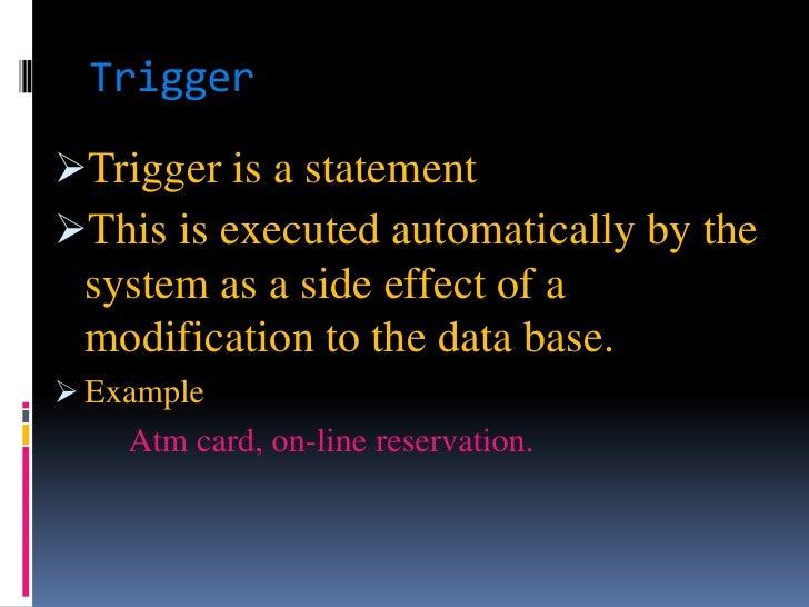 Trigger<br /><ul><li>Trigger is a statement