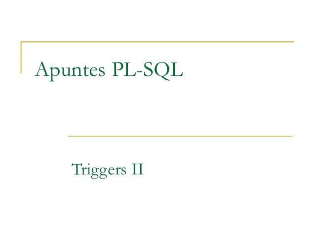Apuntes PL-SQL Triggers II