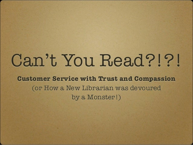 Can't You Read?!?! Customer Service with Trust and Compassion (or How a New Librarian was devoured by a Monster!)