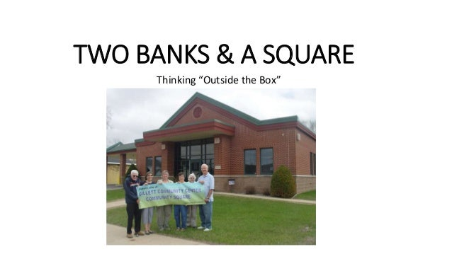 """TWO BANKS & A SQUARE Thinking """"Outside the Box"""""""
