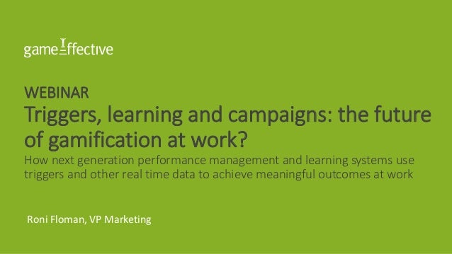 WEBINAR Triggers, learning and campaigns: the future of gamification at work? How next generation performance management a...