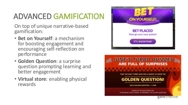 ADVANCED GAMIFICATION On top of unique narrative-based gamification: • Bet on Yourself: a mechanism for boosting engagemen...