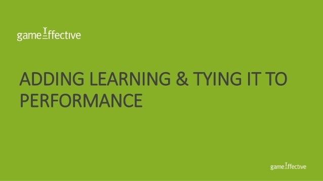 ADDING LEARNING & TYING IT TO PERFORMANCE