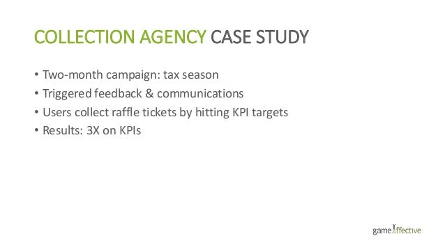 COLLECTION AGENCY CASE STUDY • Two-month campaign: tax season • Triggered feedback & communications • Users collect raffle...