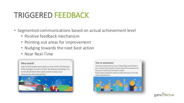 TRIGGERED FEEDBACK • Segmented communications based on actual achievement level • Positive feedback mechanism • Pointing o...
