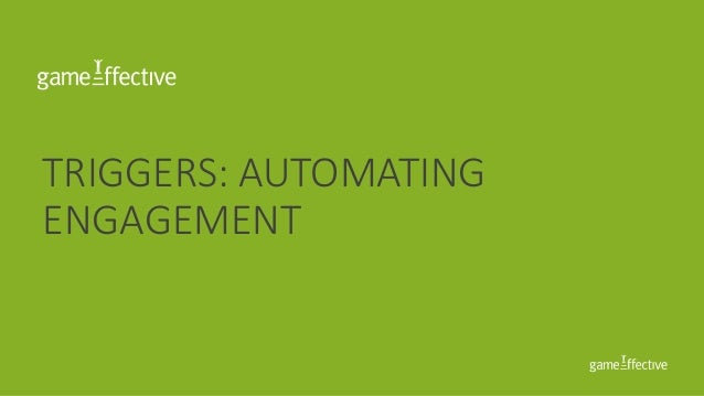 TRIGGERS: AUTOMATING ENGAGEMENT