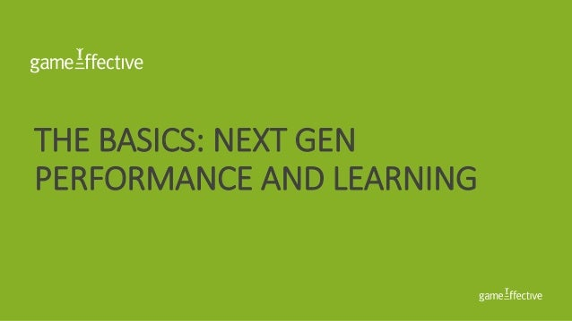 THE BASICS: NEXT GEN PERFORMANCE AND LEARNING