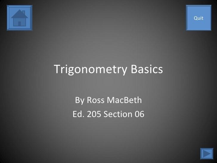 Trigonometry Basics By Ross MacBeth Ed. 205 Section 06 Quit