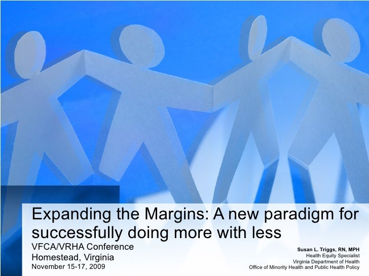 Expanding the Margins: A new paradigm for successfully doing more with less VFCA/VRHA Conference Homestead, Virginia Novem...