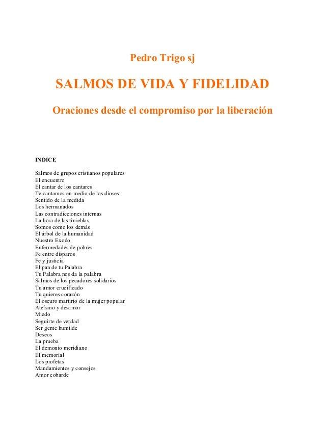 Pedro Trigo sj  SALMOS DE VIDA Y FIDELIDAD Oraciones desde el compromiso por la liberación  INDICE Salmos de grupos cristi...