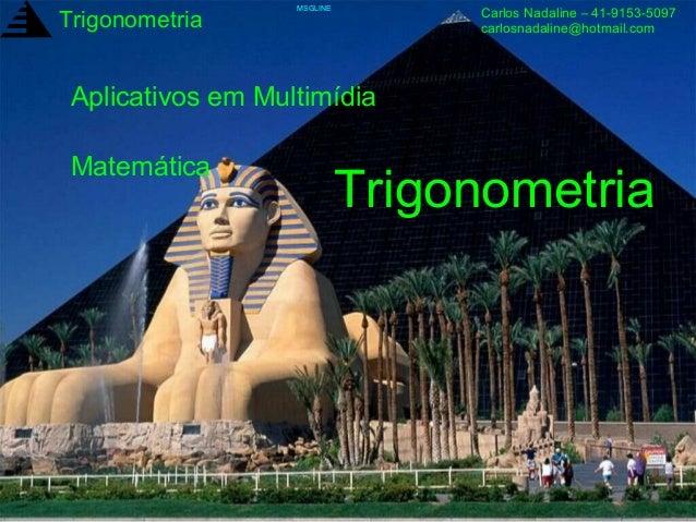 MSGLINE                                  Carlos Nadaline – 41-9153-5097Trigonometria                     carlosnadaline@ho...