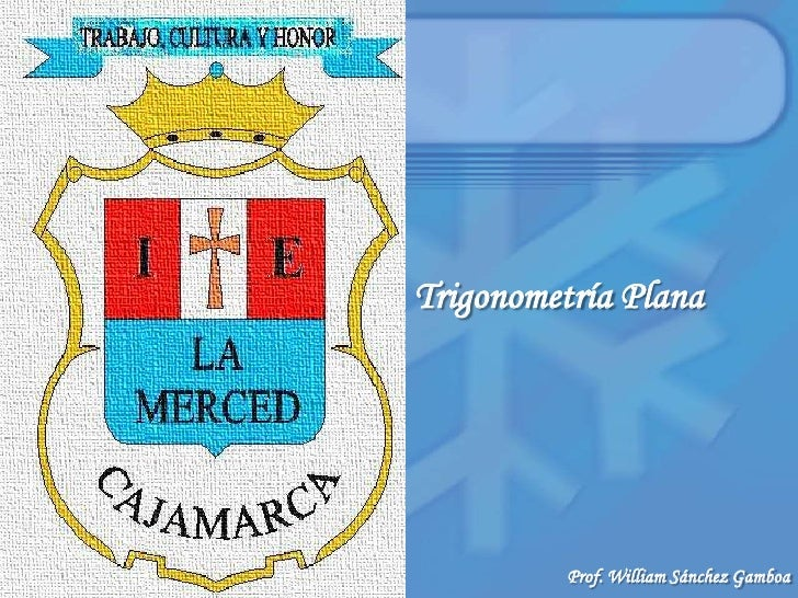 Trigonometría Plana<br />Prof. William Sánchez Gamboa<br />